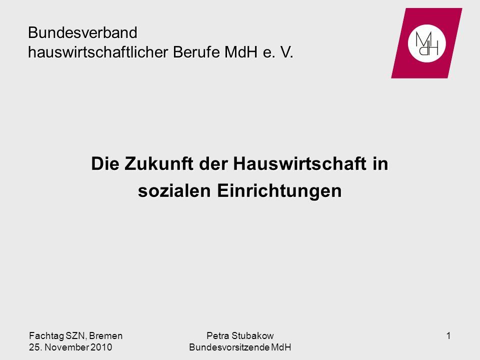 Die Zukunft der Hauswirtschaft in sozialen Einrichtungen Bundesverband hauswirtschaftlicher Berufe MdH e. V. 1Fachtag SZN, Bremen 25. November 2010 Pe