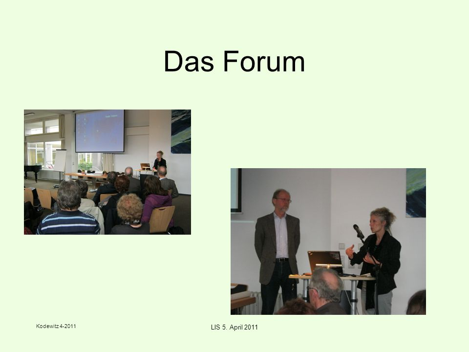 Kodewitz 4-2011 LIS 5. April 2011 Das Forum