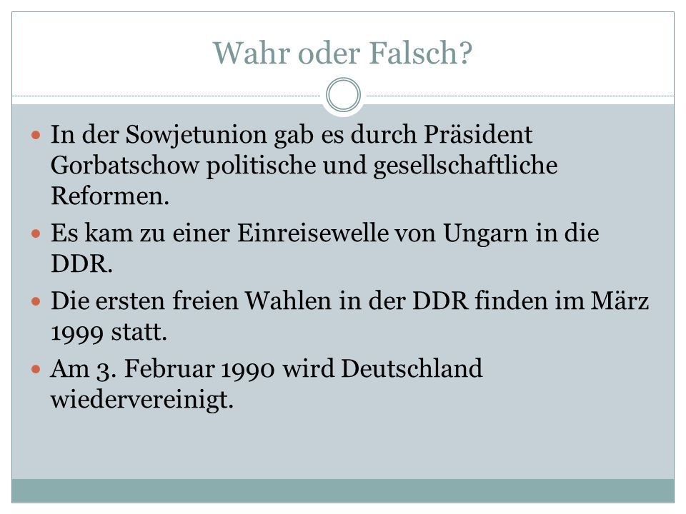 Wahr oder Falsch? In der Sowjetunion gab es durch Präsident Gorbatschow politische und gesellschaftliche Reformen. Es kam zu einer Einreisewelle von U