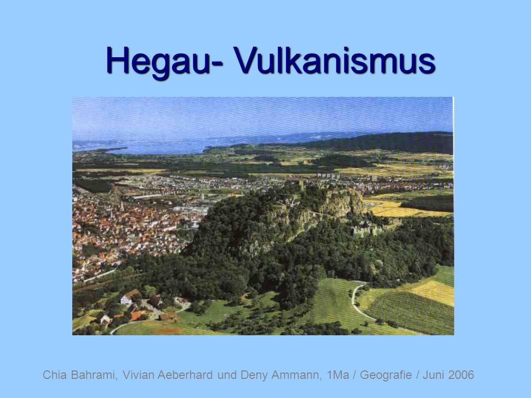 Chia Bahrami, Vivian Aeberhard und Deny Ammann, 1Ma / Geografie / Juni 2006 Hegau- Vulkanismus