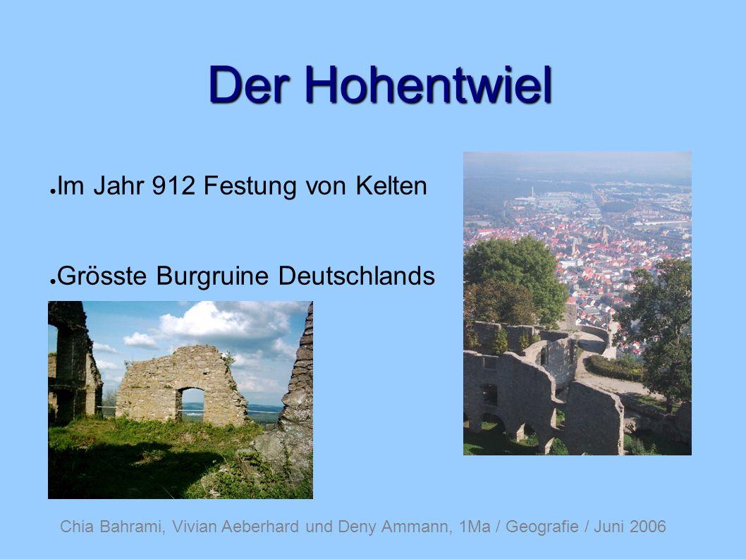 Chia Bahrami, Vivian Aeberhard und Deny Ammann, 1Ma / Geografie / Juni 2006 Der Hohentwiel Im Jahr 912 Festung von Kelten Grösste Burgruine Deutschlands