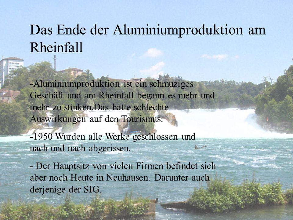 Das Ende der Aluminiumproduktion am Rheinfall -Aluminiumproduktion ist ein schmuziges Geschäft und am Rheinfall begann es mehr und mehr zu stinken.Das