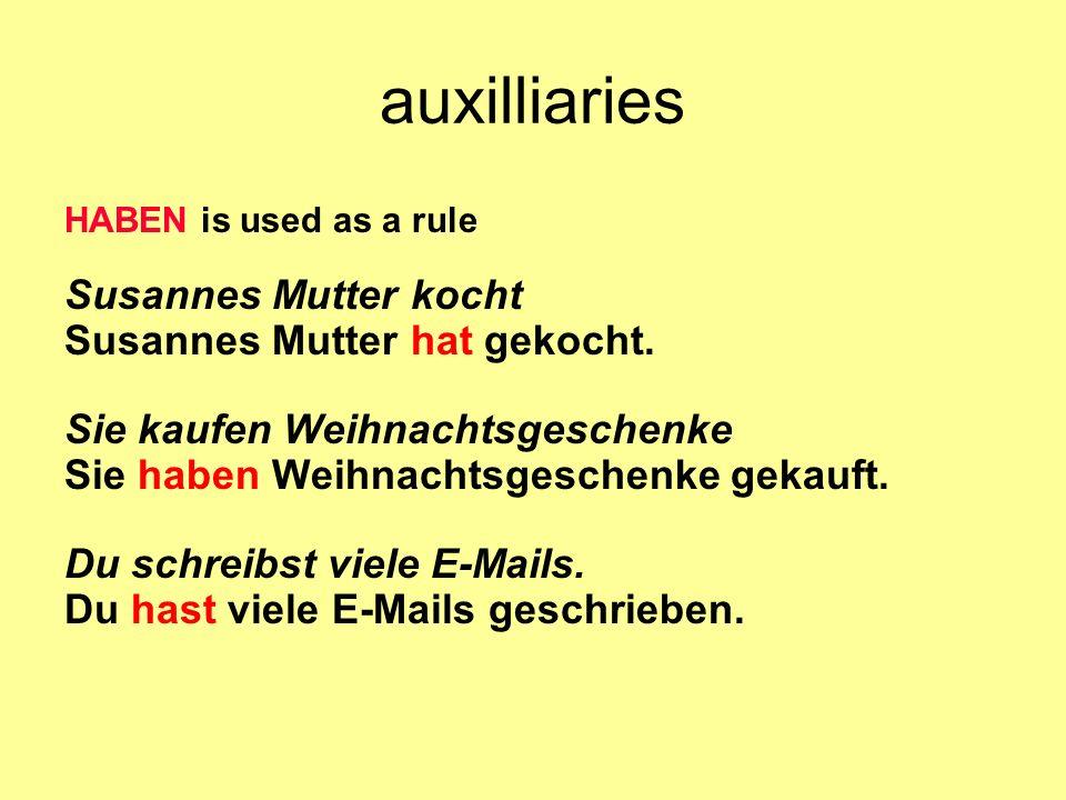 auxilliaries HABEN is used as a rule Susannes Mutter kocht Susannes Mutter hat gekocht. Sie kaufen Weihnachtsgeschenke Sie haben Weihnachtsgeschenke g