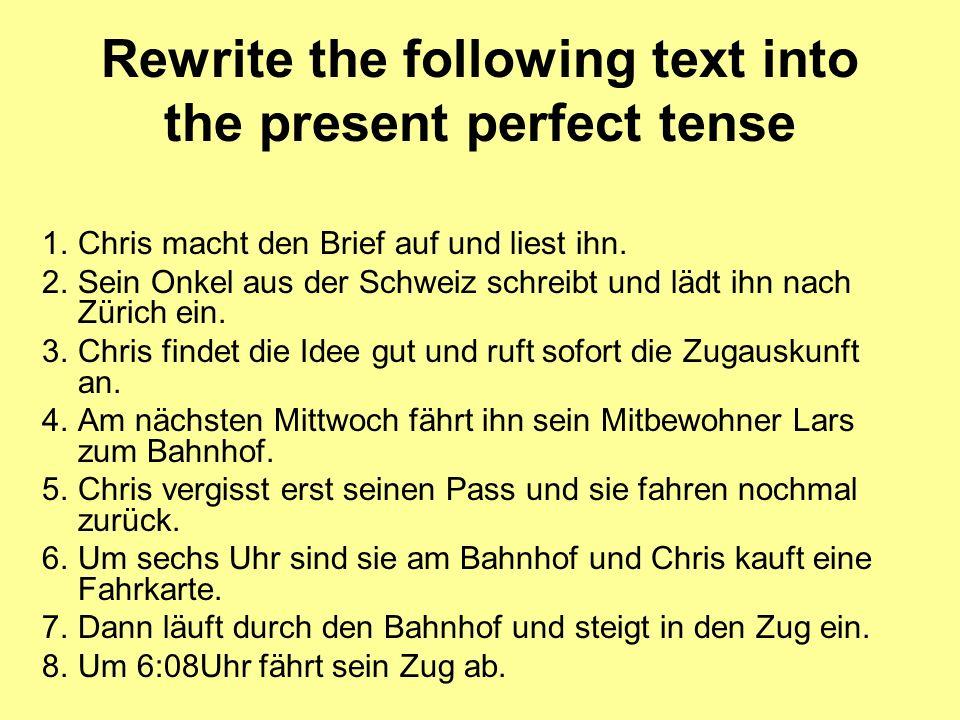 Rewrite the following text into the present perfect tense 1.Chris macht den Brief auf und liest ihn. 2.Sein Onkel aus der Schweiz schreibt und lädt ih