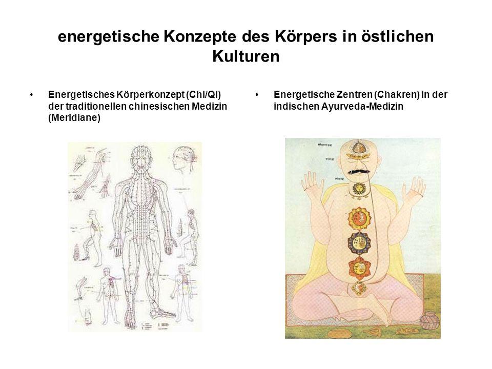 energetische Konzepte des Körpers in östlichen Kulturen Energetisches Körperkonzept (Chi/Qi) der traditionellen chinesischen Medizin (Meridiane) Energetische Zentren (Chakren) in der indischen Ayurveda-Medizin