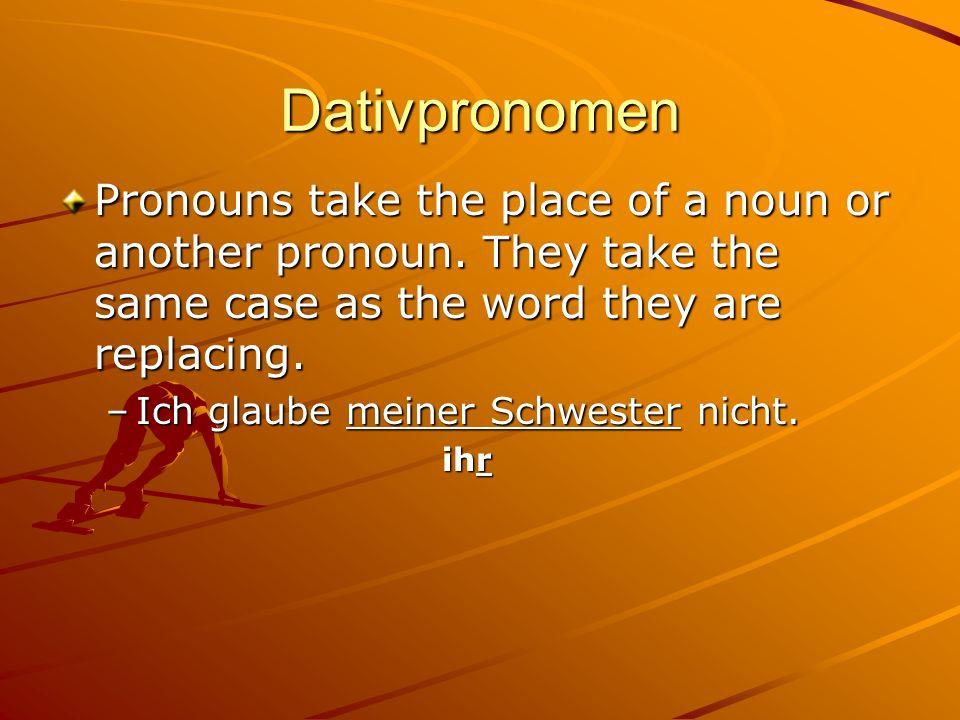 Dativpronomen Pronouns take the place of a noun or another pronoun.