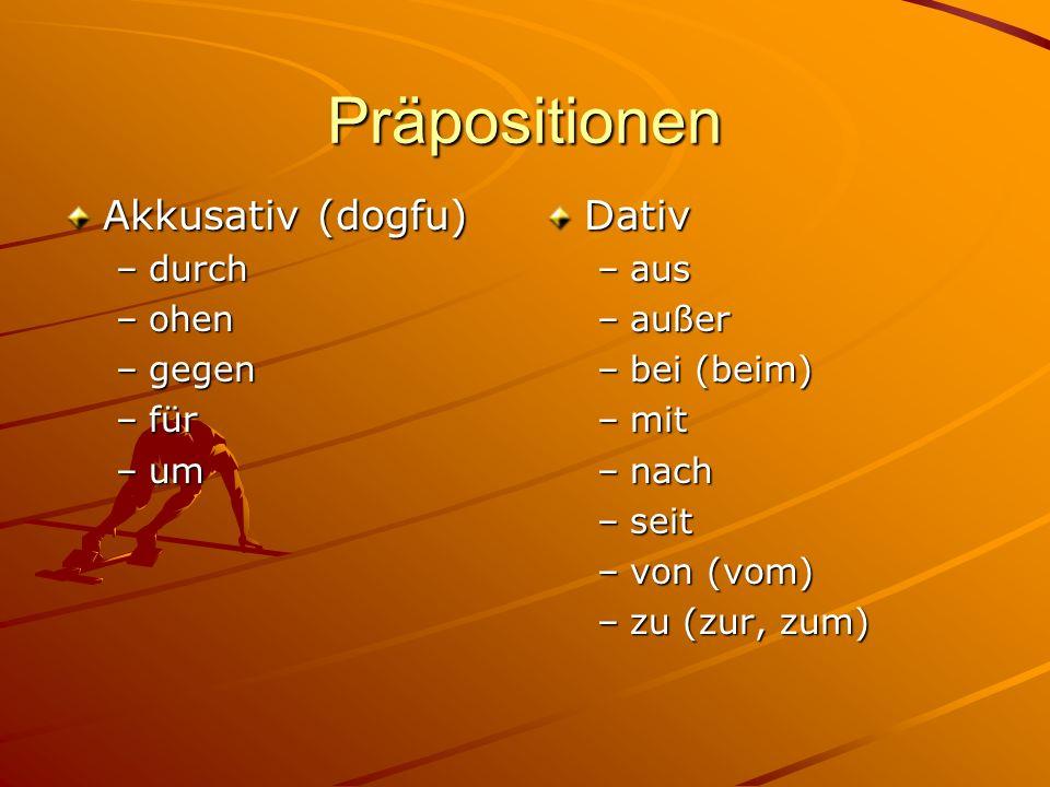 Präpositionen Akkusativ (dogfu) –durch –ohen –gegen –für –um Dativ –aus –außer –bei (beim) –mit –nach –seit –von (vom) –zu (zur, zum)