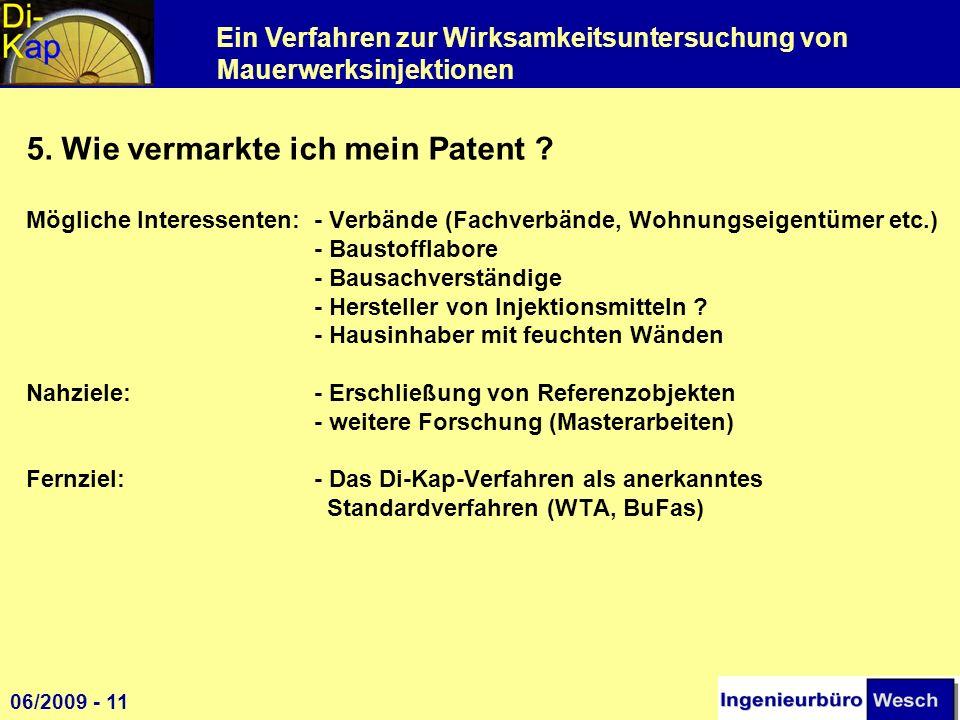 Ein Verfahren zur Wirksamkeitsuntersuchung von Mauerwerksinjektionen 5. Wie vermarkte ich mein Patent ? Mögliche Interessenten:- Verbände (Fachverbänd