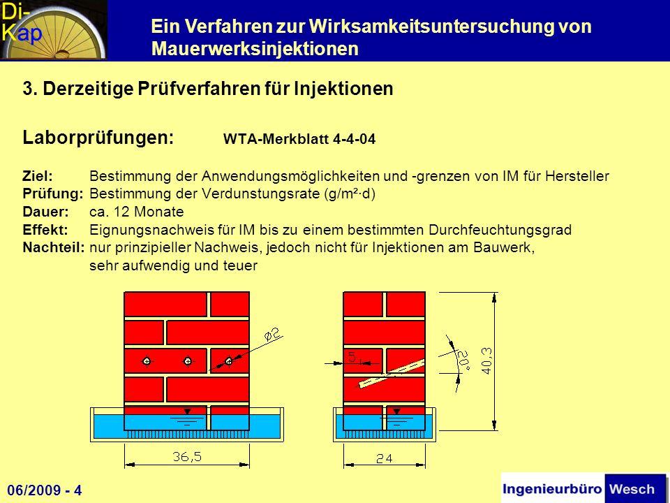 Ein Verfahren zur Wirksamkeitsuntersuchung von Mauerwerksinjektionen 3. Derzeitige Prüfverfahren für Injektionen Laborprüfungen: WTA-Merkblatt 4-4-04