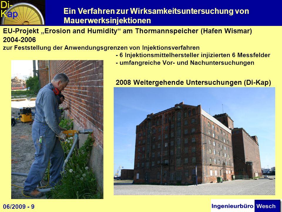 Ein Verfahren zur Wirksamkeitsuntersuchung von Mauerwerksinjektionen Probenaufbereitung Unterhalb von 20% DFG gilt eine Wand als trocken Ergebnisse: 1 06/2009 - 10