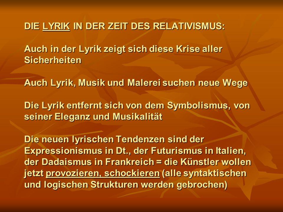 DIE LYRIK IN DER ZEIT DES RELATIVISMUS: Auch in der Lyrik zeigt sich diese Krise aller Sicherheiten Auch Lyrik, Musik und Malerei suchen neue Wege Die