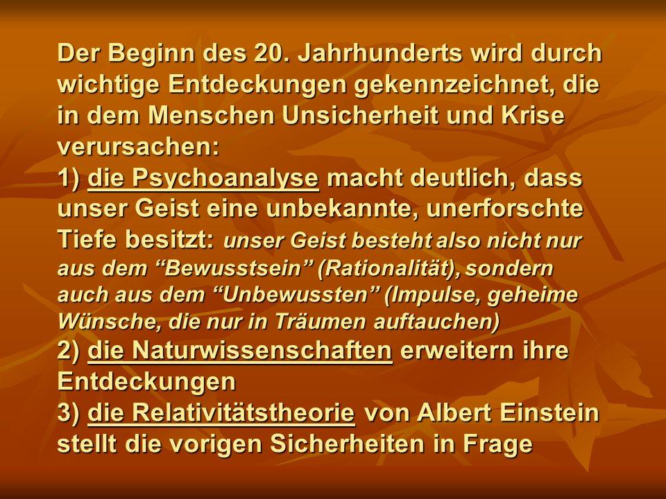 Der Beginn des 20. Jahrhunderts wird durch wichtige Entdeckungen gekennzeichnet, die in dem Menschen Unsicherheit und Krise verursachen: 1) die Psycho