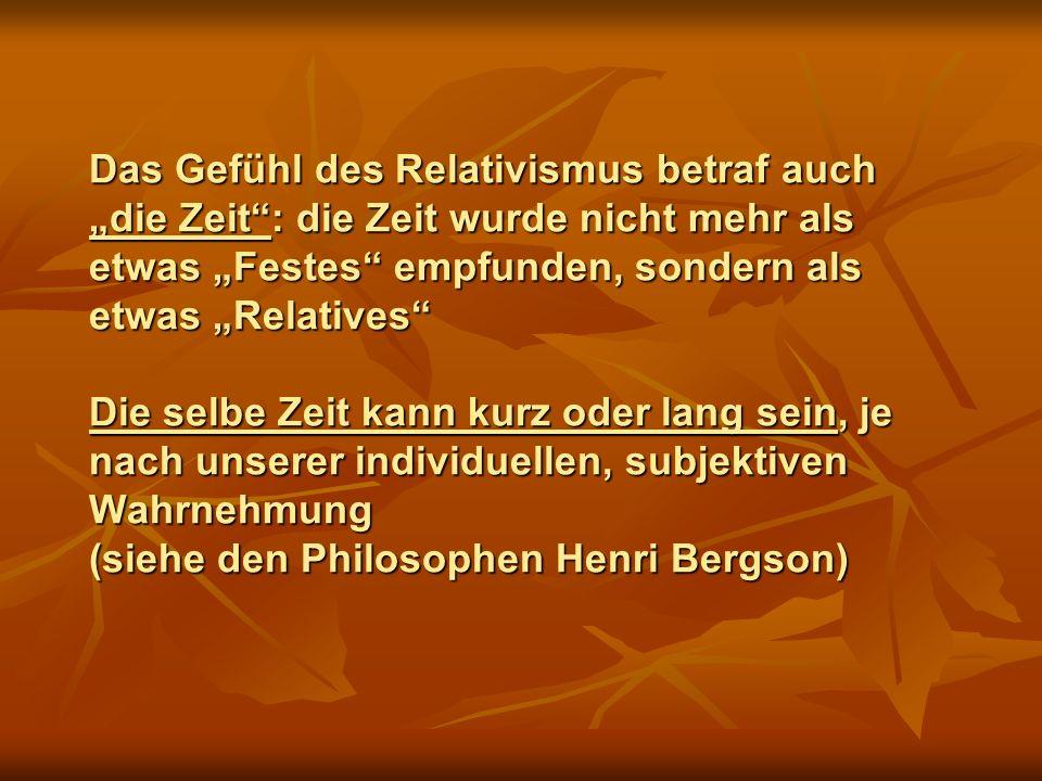 Das Gefühl des Relativismus betraf auch die Zeit: die Zeit wurde nicht mehr als etwas Festes empfunden, sondern als etwas Relatives Die selbe Zeit kan