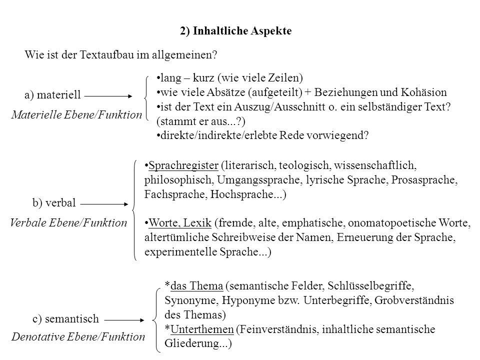 2) Inhaltliche Aspekte Wie ist der Textaufbau im allgemeinen? a) materiell b) verbal c) semantisch lang – kurz (wie viele Zeilen) wie viele Absätze (a