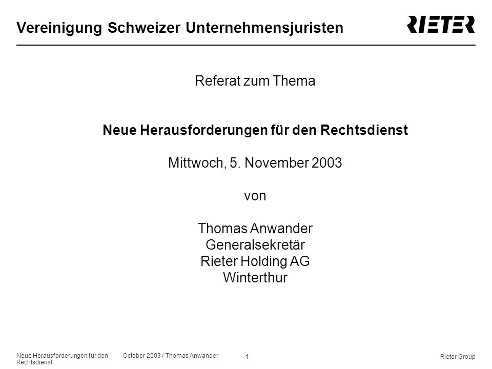 Neue Herausforderungen für den Rechtsdienst October 2003 / Thomas Anwander 2Rieter Group but 98% sales outside 1841 employees in Switzerland 4900 shareholders Market capitalization 1180 million CHF (855 million USD) 2976 million CHF sales (1920 million USD) 12 983 employees worldwide at site, in over 60 factories Swiss Public company Leading manufacturer of textile machinery and global automotive supplier of interior trim and acoustic products to the automotive industry Rieter Group: Brief Introduction