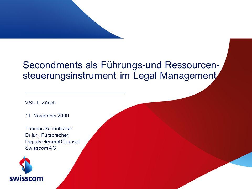 Secondments als Führungs-und Ressourcen- steuerungsinstrument im Legal Management VSUJ, Zürich 11. November 2009 Thomas Schönholzer Dr.iur., Fürsprech