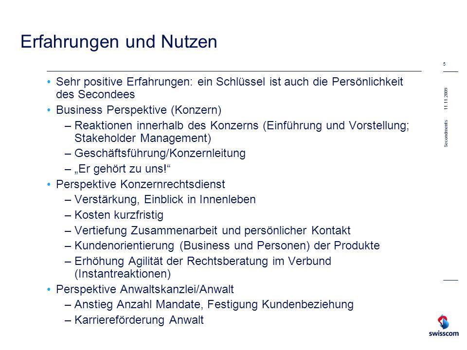 11.11.2009 5 Secondments Erfahrungen und Nutzen Sehr positive Erfahrungen: ein Schlüssel ist auch die Persönlichkeit des Secondees Business Perspektiv
