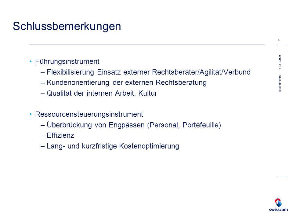 11.11.2009 8 Secondments Schlussbemerkungen Führungsinstrument –Flexibilisierung Einsatz externer Rechtsberater/Agilität/Verbund –Kundenorientierung d