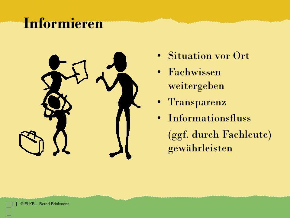 Informieren © ELKB – Bernd Brinkmann Situation vor Ort Fachwissen weitergeben Transparenz Informationsfluss (ggf.