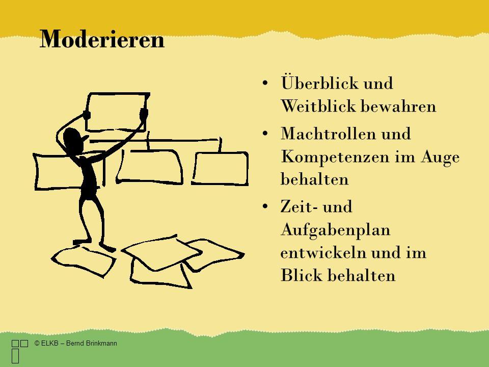 Moderieren © ELKB – Bernd Brinkmann Überblick und Weitblick bewahren Machtrollen und Kompetenzen im Auge behalten Zeit- und Aufgabenplan entwickeln und im Blick behalten