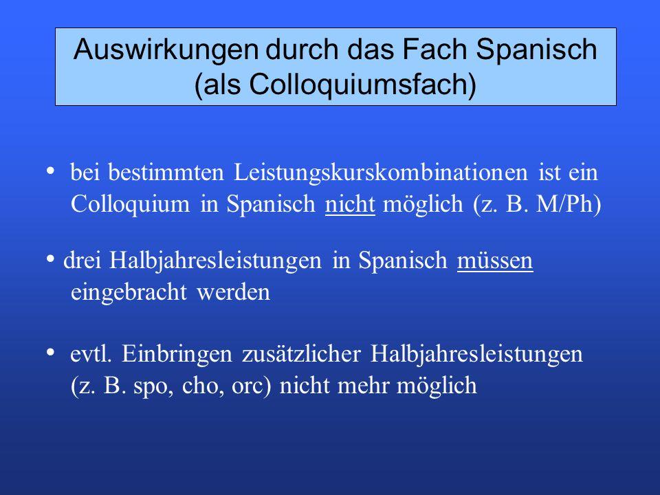 Auswirkungen durch das Fach Spanisch (als Colloquiumsfach) bei bestimmten Leistungskurskombinationen ist ein Colloquium in Spanisch nicht möglich (z.