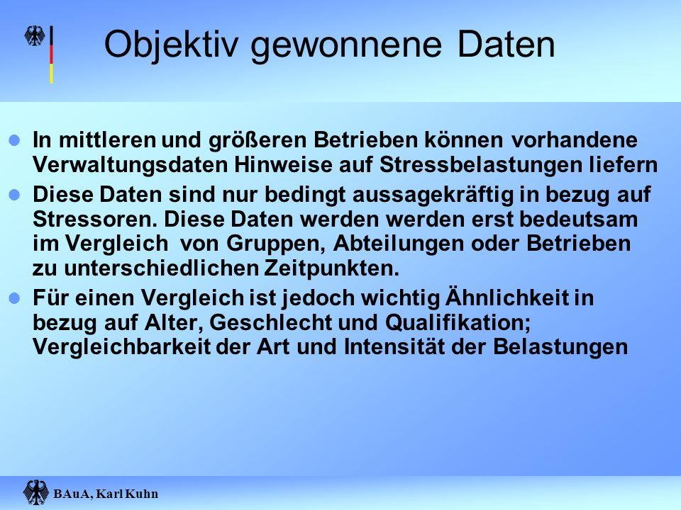 BAuA, Karl Kuhn Objektiv gewonnene Daten In mittleren und größeren Betrieben können vorhandene Verwaltungsdaten Hinweise auf Stressbelastungen liefern