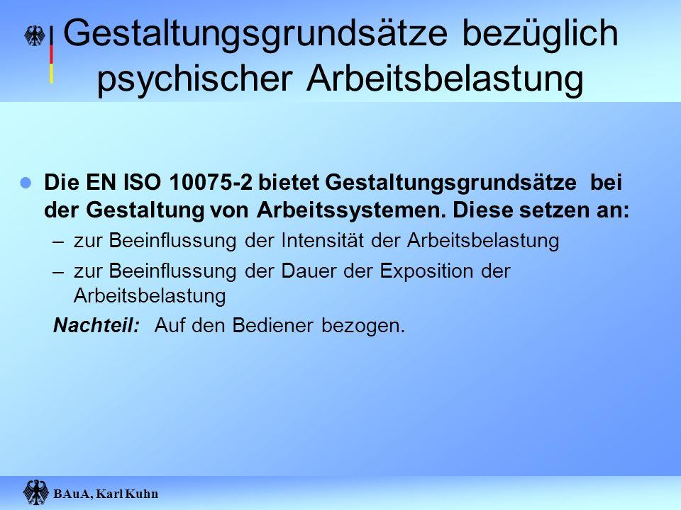 BAuA, Karl Kuhn Gestaltungsgrundsätze bezüglich psychischer Arbeitsbelastung Die EN ISO 10075-2 bietet Gestaltungsgrundsätze bei der Gestaltung von Ar