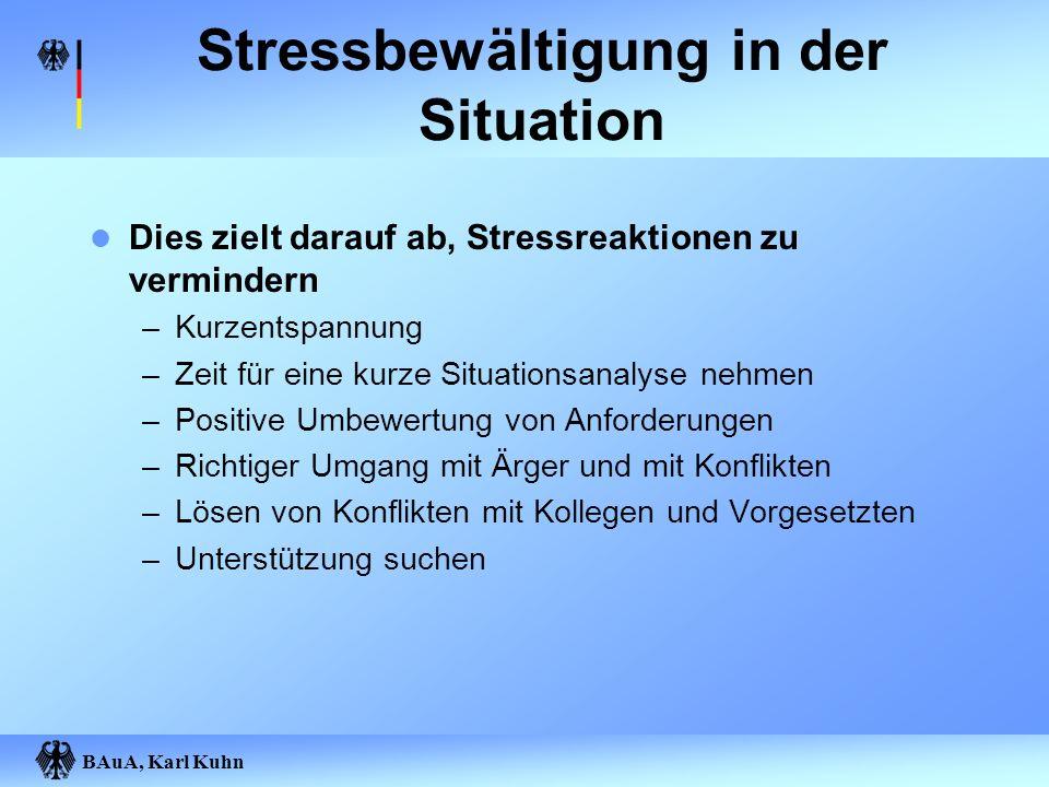 BAuA, Karl Kuhn Stressbewältigung in der Situation Dies zielt darauf ab, Stressreaktionen zu vermindern –Kurzentspannung –Zeit für eine kurze Situatio
