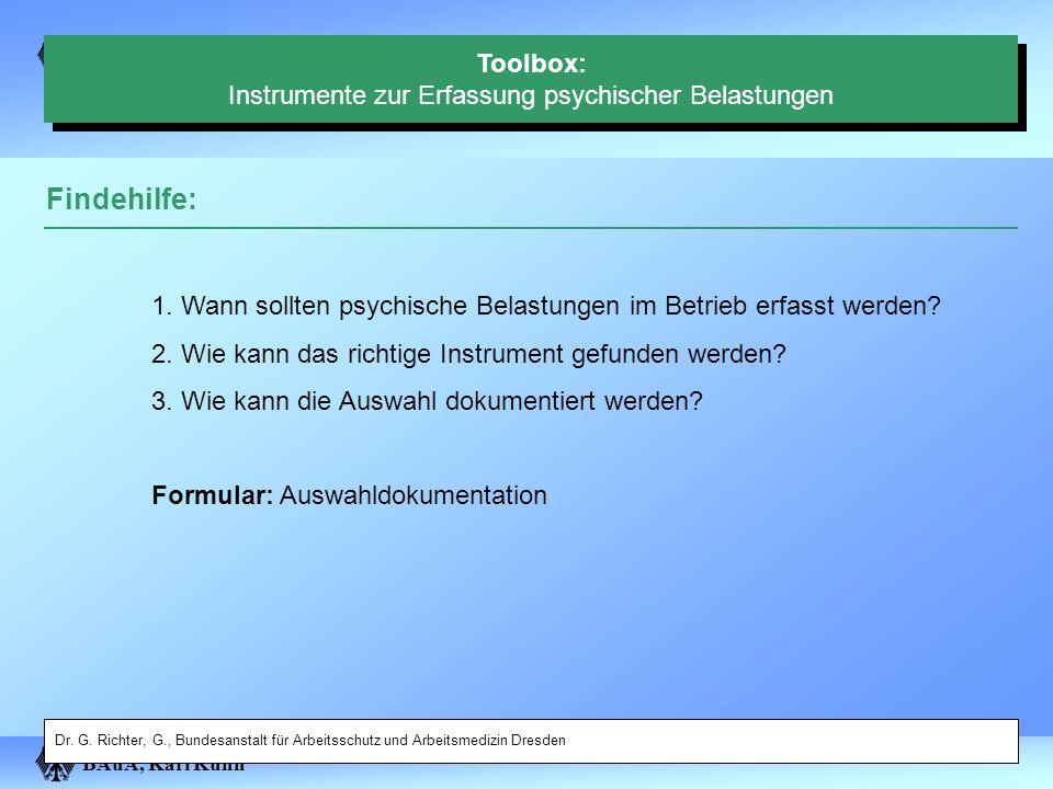 BAuA, Karl Kuhn Findehilfe: 1. Wann sollten psychische Belastungen im Betrieb erfasst werden? 2. Wie kann das richtige Instrument gefunden werden? 3.