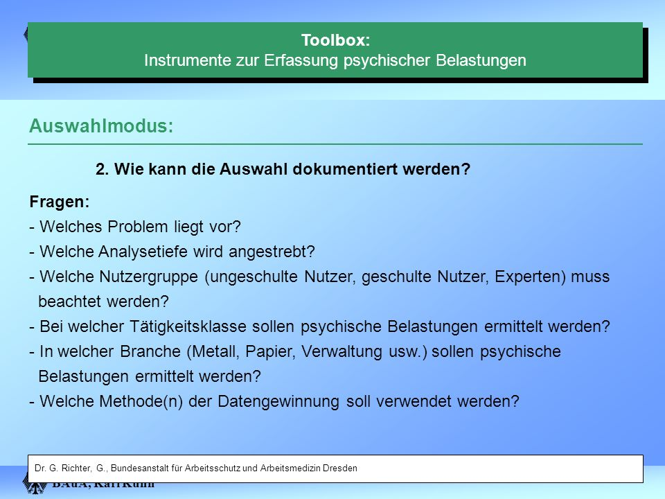 BAuA, Karl Kuhn Auswahlmodus: Dr. G. Richter, G., Bundesanstalt für Arbeitsschutz und Arbeitsmedizin Dresden 2. Wie kann die Auswahl dokumentiert werd