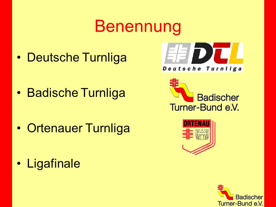 Benennung Deutsche Turnliga Badische Turnliga Ortenauer Turnliga Ligafinale