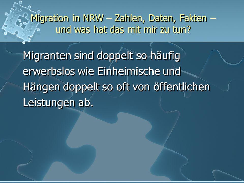 Migration in NRW – Zahlen, Daten, Fakten – und was hat das mit mir zu tun? Migranten sind doppelt so häufig erwerbslos wie Einheimische und Hängen dop