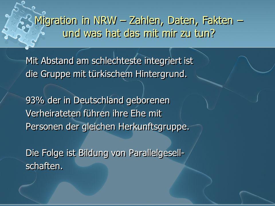 Migration in NRW – Zahlen, Daten, Fakten – und was hat das mit mir zu tun? Mit Abstand am schlechteste integriert ist die Gruppe mit türkischem Hinter