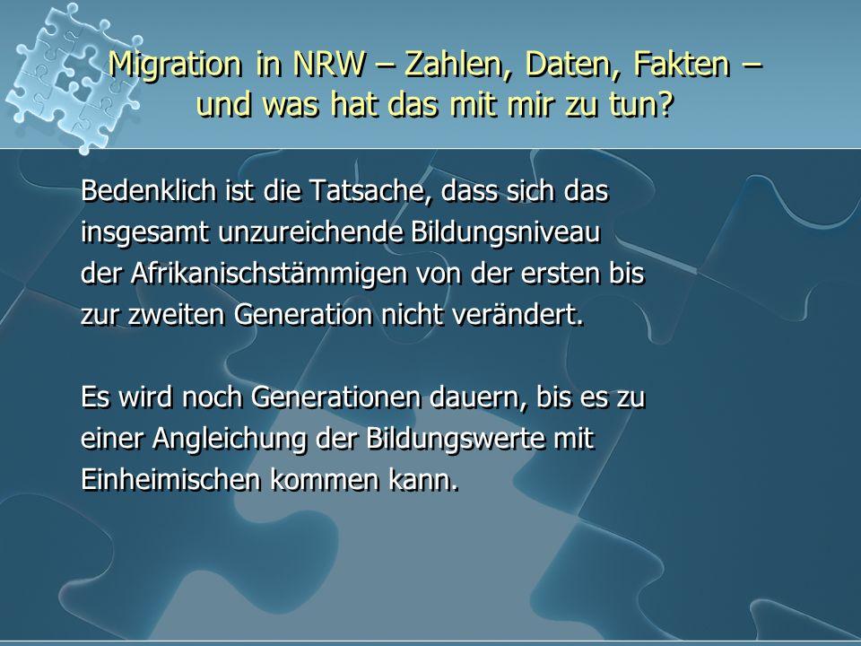Migration in NRW – Zahlen, Daten, Fakten – und was hat das mit mir zu tun? Bedenklich ist die Tatsache, dass sich das insgesamt unzureichende Bildungs