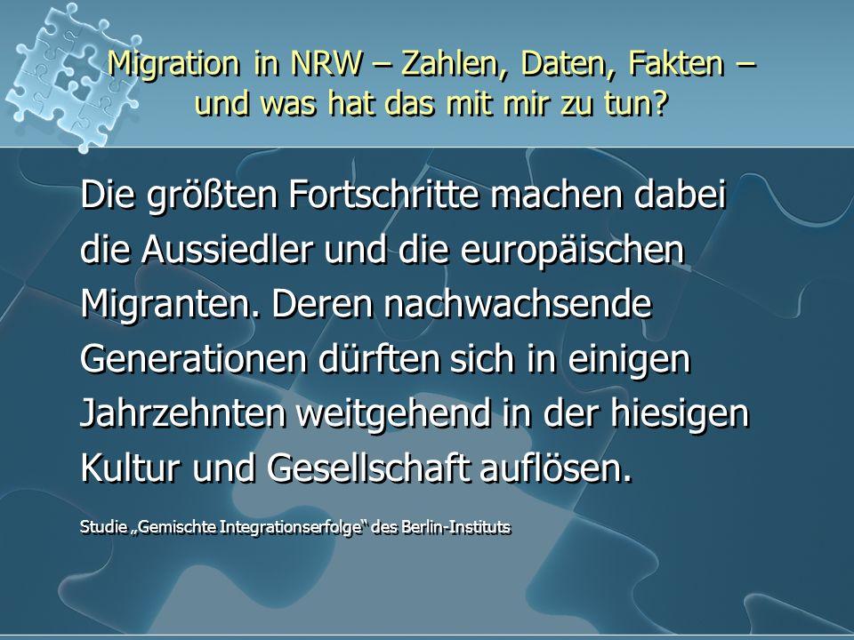 Migration in NRW – Zahlen, Daten, Fakten – und was hat das mit mir zu tun? Die größten Fortschritte machen dabei die Aussiedler und die europäischen M