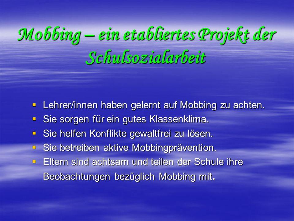 Mobbing – ein etabliertes Projekt der Schulsozialarbeit Lehrer/innen haben gelernt auf Mobbing zu achten. Lehrer/innen haben gelernt auf Mobbing zu ac