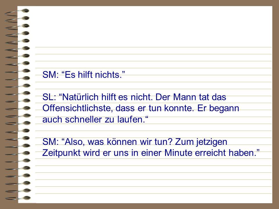 SM: Es hilft nichts. SL: Natürlich hilft es nicht.