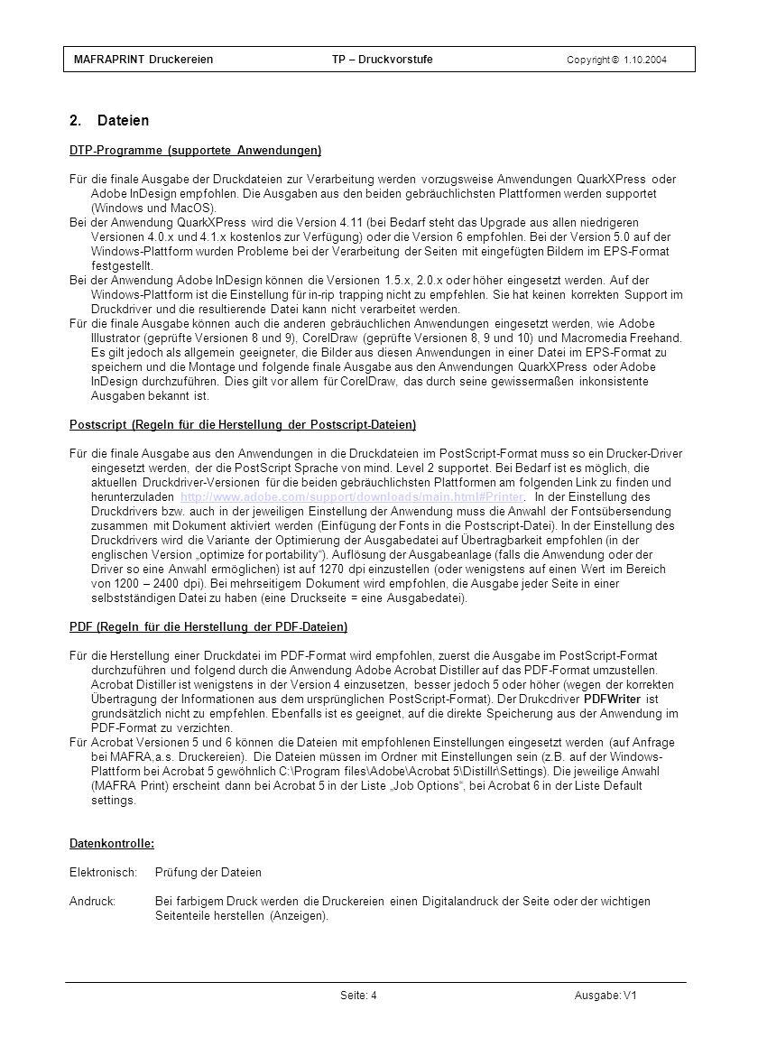 2. Dateien DTP-Programme (supportete Anwendungen) Für die finale Ausgabe der Druckdateien zur Verarbeitung werden vorzugsweise Anwendungen QuarkXPress