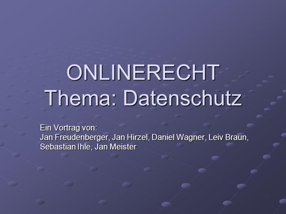 ONLINERECHT Thema: Datenschutz Ein Vortrag von: Jan Freudenberger, Jan Hirzel, Daniel Wagner, Leiv Braun, Sebastian Ihle, Jan Meister