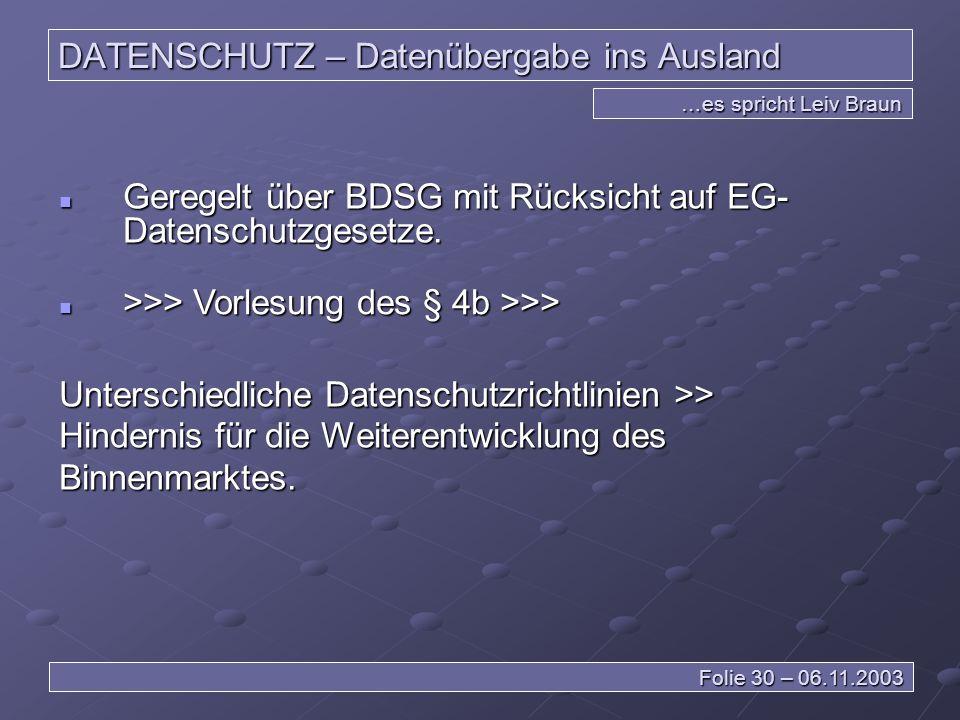 DATENSCHUTZ – Datenübergabe ins Ausland Geregelt über BDSG mit Rücksicht auf EG- Datenschutzgesetze.