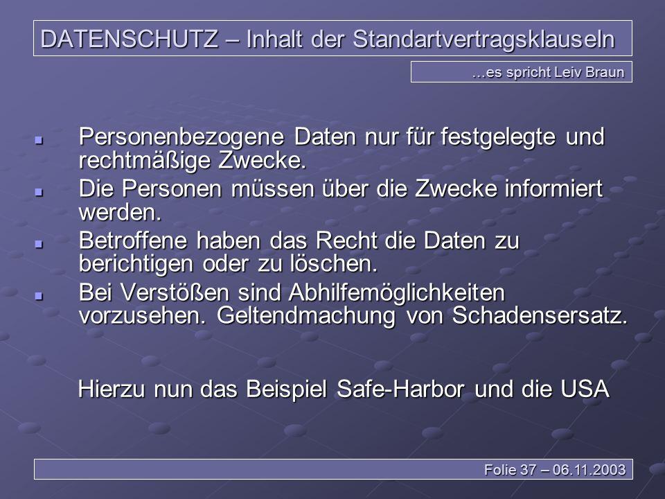 DATENSCHUTZ – Inhalt der Standartvertragsklauseln …es spricht Leiv Braun Folie 37 – 06.11.2003 Personenbezogene Daten nur für festgelegte und rechtmäßige Zwecke.
