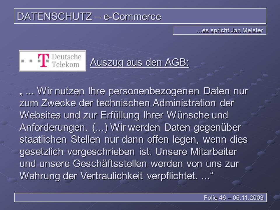 DATENSCHUTZ – e-Commerce …es spricht Jan Meister Folie 46 – 06.11.2003 Auszug aus den AGB:...