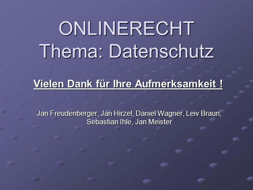 ONLINERECHT Thema: Datenschutz Jan Freudenberger, Jan Hirzel, Daniel Wagner, Leiv Braun, Sebastian Ihle, Jan Meister Vielen Dank für Ihre Aufmerksamkeit !