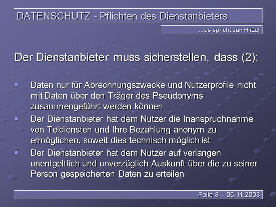 DATENSCHUTZ – Innerhalb der EU …es spricht Daniel Wagner Folie 19 – 06.11.2003 Eine verantwortliche Stelle einer deutschen Firma mit Niederlassung in der BRD erhebt Daten in einem anderen EU-Land … Es gilt deutsches Recht !