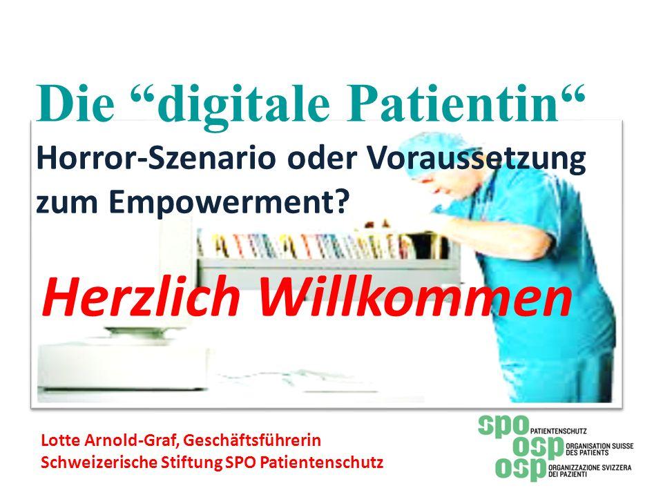 Die digitale Patientin Horror-Szenario oder Voraussetzung zum Empowerment? Herzlich Willkommen Lotte Arnold-Graf, Geschäftsführerin Schweizerische Sti