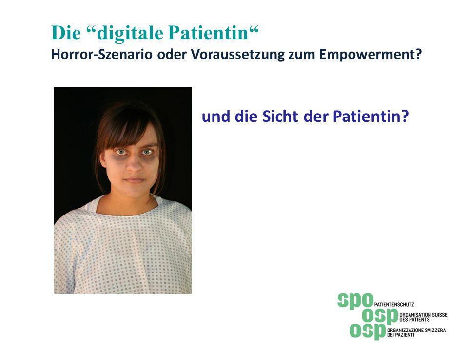 Die digitale Patientin Horror-Szenario oder Voraussetzung zum Empowerment? und die Sicht der Patientin?