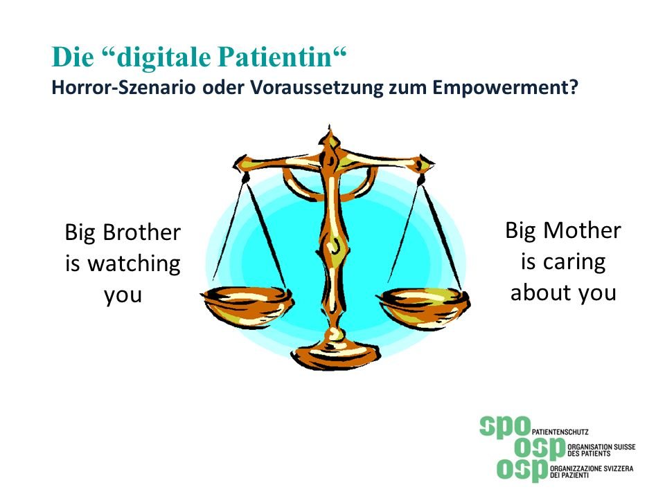 Die digitale Patientin Horror-Szenario oder Voraussetzung zum Empowerment? Big Brother is watching you Big Mother is caring about you