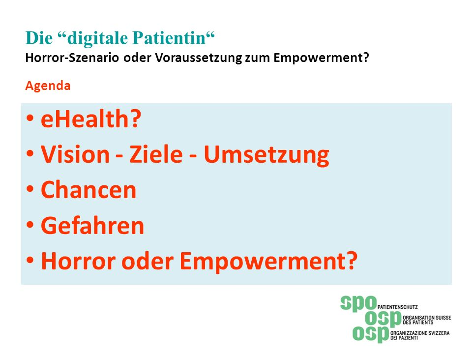 Die digitale Patientin Horror-Szenario oder Voraussetzung zum Empowerment? Agenda eHealth? Vision - Ziele - Umsetzung Chancen Gefahren Horror oder Emp