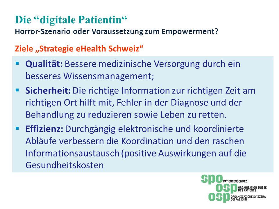 Die digitale Patientin Horror-Szenario oder Voraussetzung zum Empowerment? Ziele Strategie eHealth Schweiz Qualität: Bessere medizinische Versorgung d
