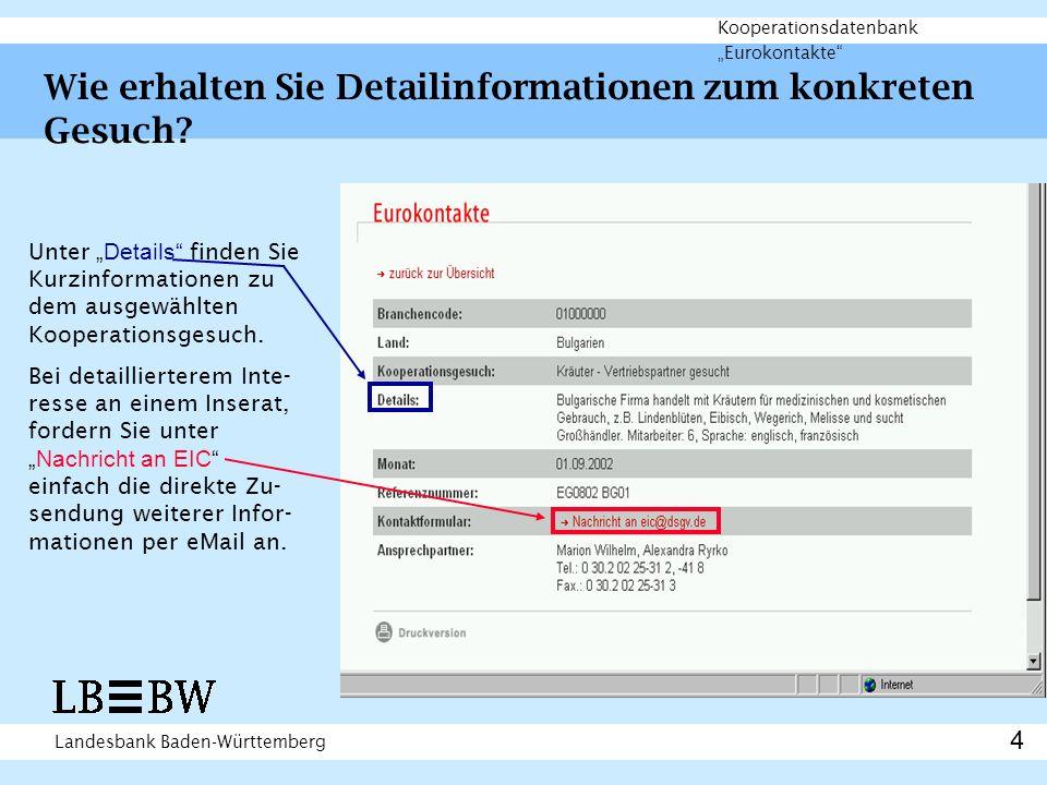 Landesbank Baden-Württemberg Kooperationsdatenbank Eurokontakte Wie erhalten Sie Detailinformationen zum konkreten Gesuch.